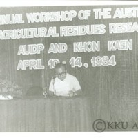The 4 th Annual Workshop of the Australian – Asian Agricultural Residues Research Network by AUDP and Khon Kaen Uneversity April 10-14, 1984
